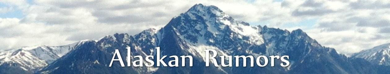 Alaskan Rumors
